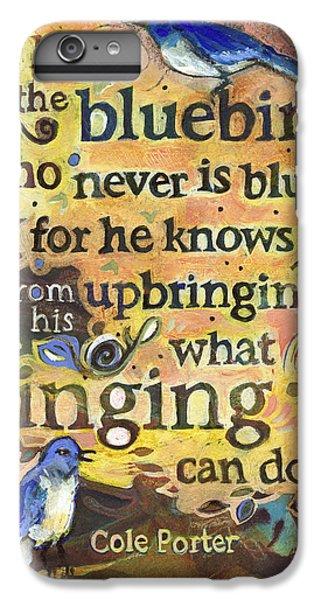 Bluebird iPhone 6 Plus Case - Singing Bluebird Cole Porter Painted Quote by Jen Norton