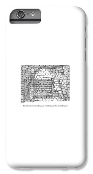 Dungeon iPhone 6 Plus Case - Sometimes It Seems There Just Aren't Enough Hours by Michael Crawford
