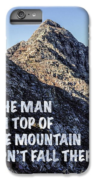 The Man On Top Of The Mountain Didn't Fall There IPhone 6 Plus Case