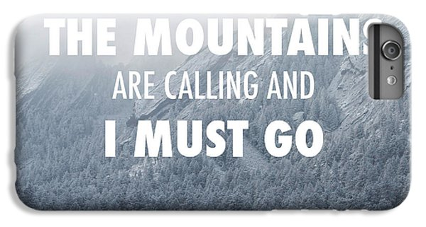 The Mountains Are Calling And I Must Go IPhone 6 Plus Case