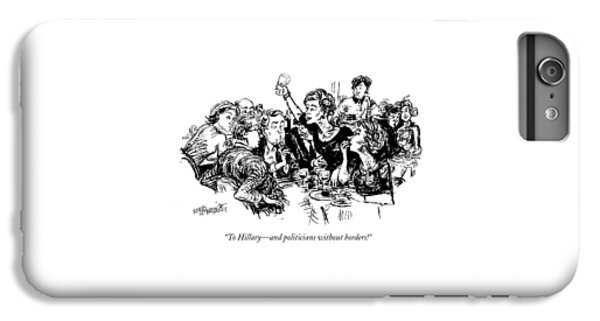 To Hillary - And Politicians Without Borders! IPhone 6 Plus Case by William Hamilton