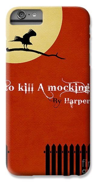 Mockingbird iPhone 6 Plus Case - To Kill A Mockingbird Book Cover Movie Poster Art 1 by Nishanth Gopinathan