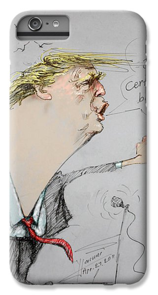 Trump In A Mission....much Ado About Nothing. IPhone 6 Plus Case by Ylli Haruni