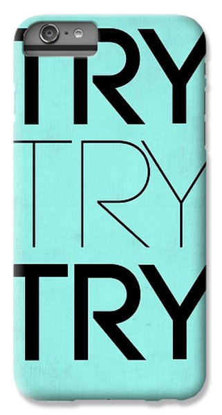 Try Try Try Poster Blue IPhone 6 Plus Case by Naxart Studio