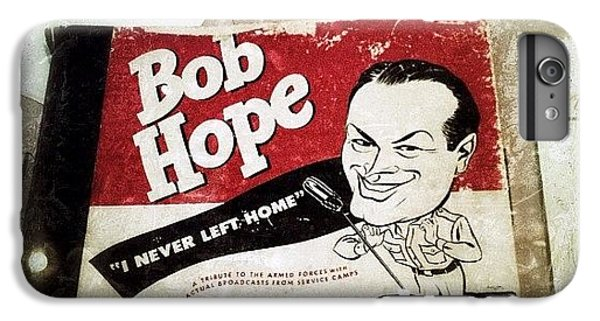 i Never Left Home By Bob Hope: His IPhone 6 Plus Case by Natasha Marco