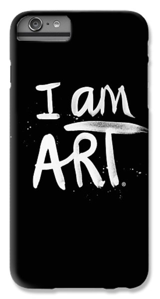 I Am Art- Painted IPhone 6 Plus Case by Linda Woods