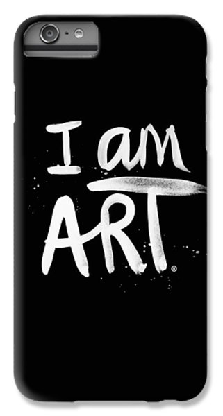 White iPhone 6 Plus Case - I Am Art- Painted by Linda Woods