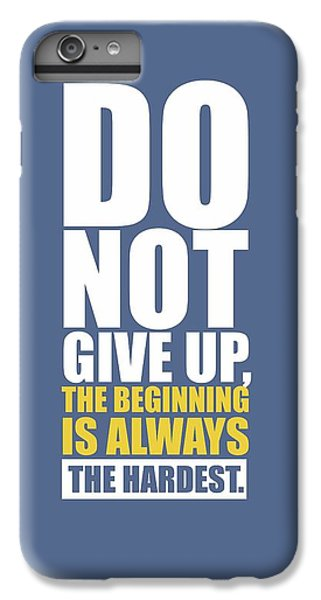 Workout iPhone 6 Plus Case -  Do Not Give Up Gym Quotes Poster by Lab No 4