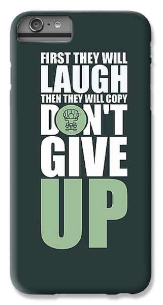 Workout iPhone 6 Plus Case - First They Will Laugh Then They Will Copy Dont Give Up Gym Motivational Quotes Poster by Lab No 4