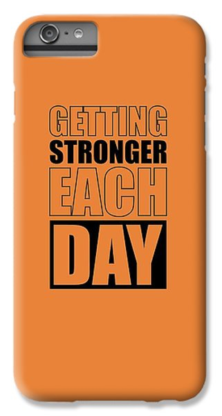 Workout iPhone 6 Plus Case - Getting Stronger Each Day Gym Motivational Quotes Poster by Lab No 4