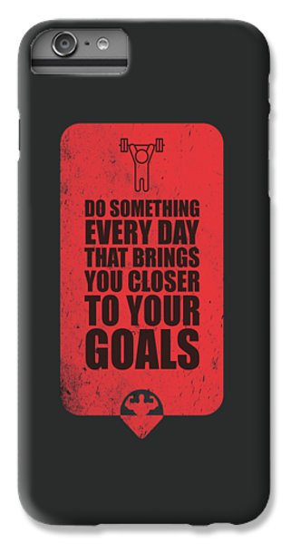 Workout iPhone 6 Plus Case - Do Something Every Day Gym Motivational Quotes Poster by Lab No 4