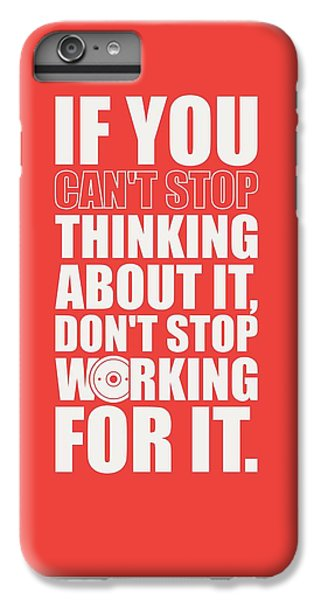 Workout iPhone 6 Plus Case - If You Cant Stop Thinking About It, Dont Stop Working For It. Gym Motivational Quotes Poster by Lab No 4