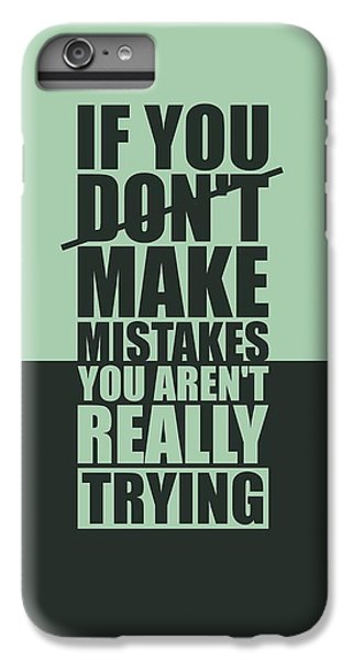 Workout iPhone 6 Plus Case - If You Donot Make Mistakes You Arenot Really Trying Gym Motivational Quotes Poster by Lab No 4