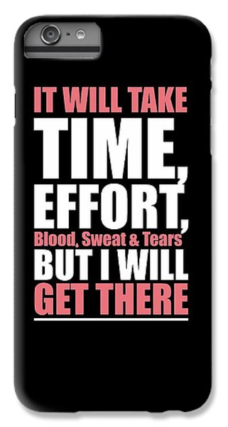 Workout iPhone 6 Plus Case - It Will Take Time, Effort, Blood, Sweat Tears But I Will Get There Life Motivational Quotes Poster by Lab No 4