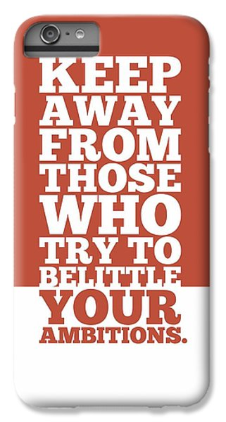 Workout iPhone 6 Plus Case - Keep Away From Those Who Try To Belittle Your Ambitions Gym Motivational Quotes Poster by Lab No 4