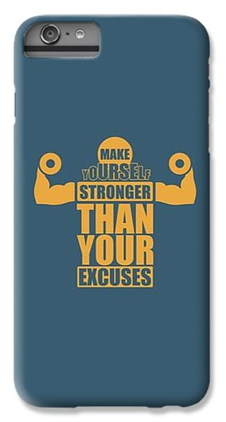 Workout iPhone 6 Plus Case - Make Yourself Stronger Than Your Excuses Gym Motivational Quotes Poster by Lab No 4