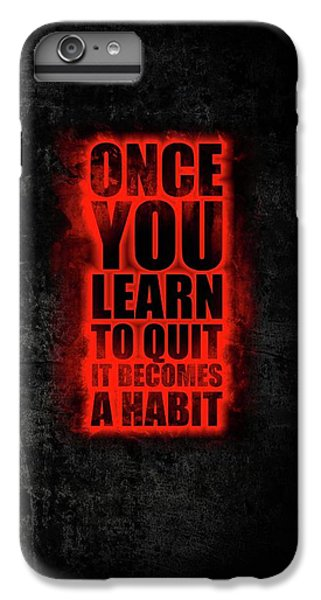 Workout iPhone 6 Plus Case - Once You Learn To Quit It Becomes A Habit Gym Motivational Quotes Poster by Lab No 4
