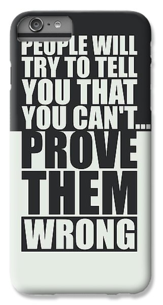 Workout iPhone 6 Plus Case - People Will Try To Tell You That You Cannot Prove Them Wrong Inspirational Quotes Poster by Lab No 4