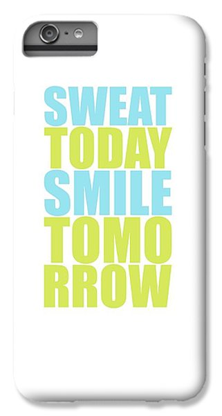 Workout iPhone 6 Plus Case - Sweat Today Smile Tomorrow Motivational Quotes by Lab No 4