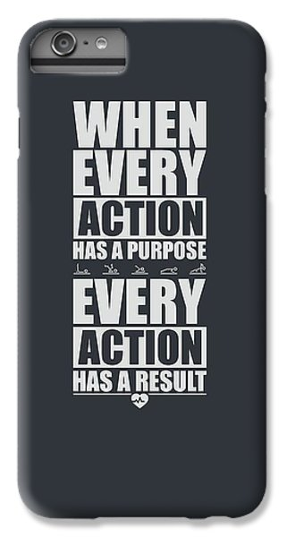 Workout iPhone 6 Plus Case - When Every Action Has A Purpose Every Action Has A Result Gym Motivational Quotes by Lab No 4