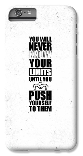 Workout iPhone 6 Plus Case - You Will Never Know Your Limits Until You Push Yourself To Them Gym Motivational Quotes Poster by Lab No 4