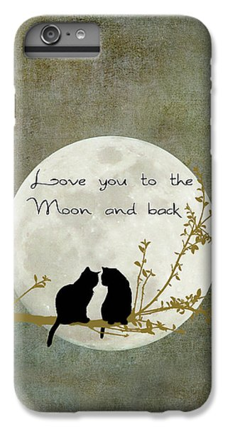 Cats iPhone 6 Plus Case - Love You To The Moon And Back by Linda Lees
