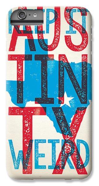 Austin Texas - Keep Austin Weird IPhone 6 Plus Case by Jim Zahniser