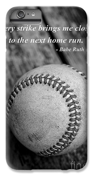 Babe Ruth Baseball Quote IPhone 6 Plus Case by Edward Fielding
