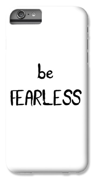 Be Fearless IPhone 6 Plus Case by Emiliano Deificus