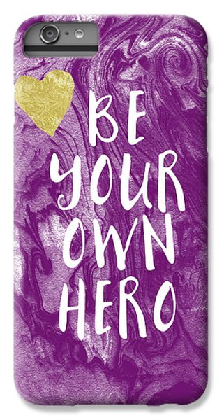 Be Your Own Hero - Inspirational Art By Linda Woods IPhone 6 Plus Case by Linda Woods