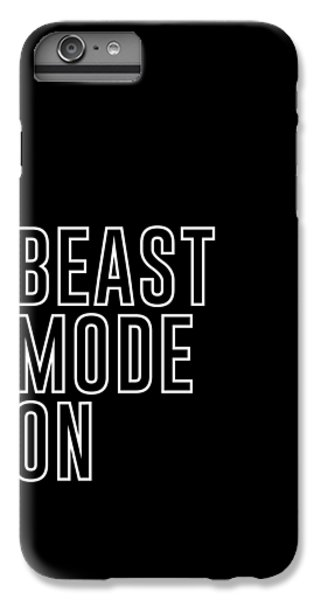 Workout iPhone 6 Plus Case - Beast Mode On - Gym Quotes - Minimalist Print - Typography - Quote Poster by Studio Grafiikka