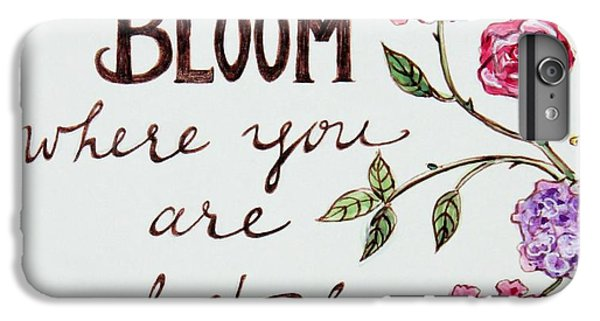 Garden iPhone 6 Plus Case - Bloom Where You Are Planted by Elizabeth Robinette Tyndall