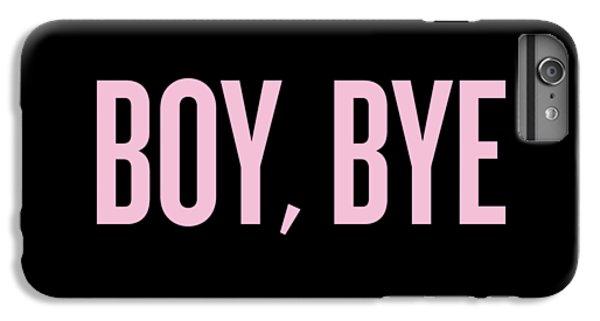 Boy, Bye IPhone 6 Plus Case by Randi Fayat
