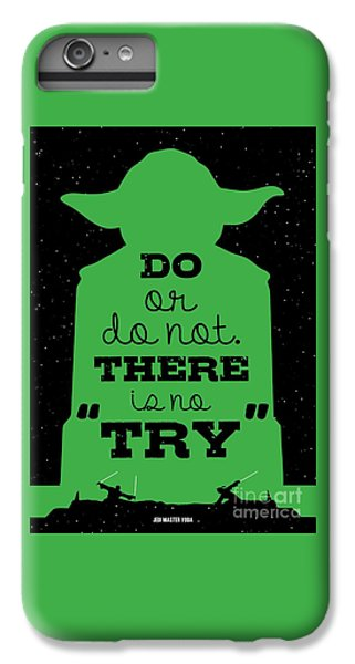 Do Or Do Not There Is No Try. - Yoda Movie Minimalist Quotes Poster IPhone 6 Plus Case