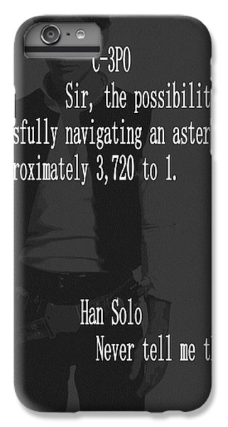 Han Solo iPhone 6 Plus Case - Han Solo Never Tell Me The Odds by Dan Sproul