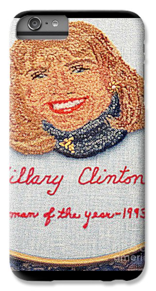 Hillary Clinton Woman Of The Year IPhone 6 Plus Case by Randall Weidner
