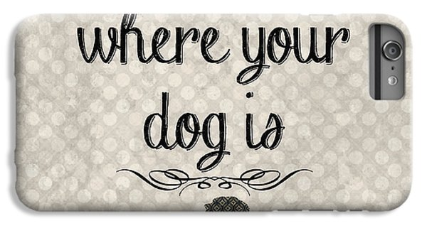 Dog iPhone 6 Plus Case - Home Is Where Your Dog Is-jp3039 by Jean Plout