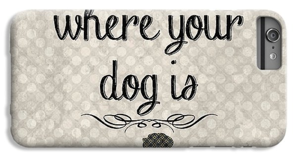Home Is Where Your Dog Is-jp3039 IPhone 6 Plus Case by Jean Plout