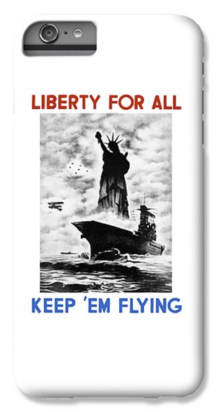 Statue Of Liberty iPhone 6 Plus Case - Liberty For All -- Keep 'em Flying  by War Is Hell Store