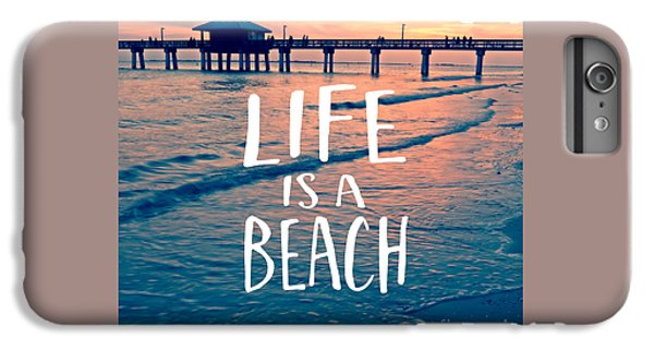 Life Is A Beach Tee IPhone 6 Plus Case
