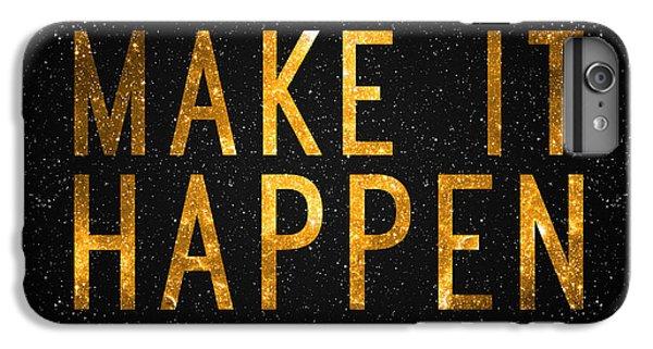 Make It Happen IPhone 6 Plus Case by Taylan Apukovska
