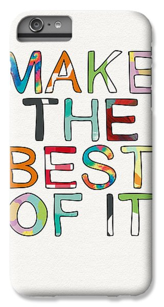 Make The Best Of It Multicolor- Art By Linda Woods IPhone 6 Plus Case