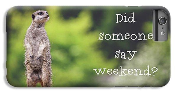 Meerkat iPhone 6 Plus Case - Meerkat Asking If It's The Weekend Yet by Jane Rix