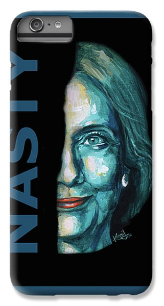 Nasty - Hillary Clinton IPhone 6 Plus Case by Konni Jensen