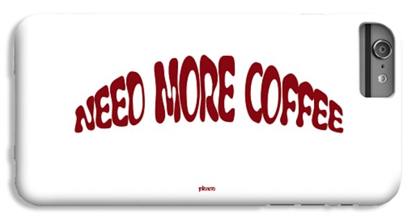 iPhone 6 Plus Case - Need More Coffee by Orphelia Aristal