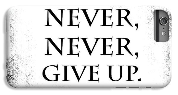 Never Never Never Give Up Quote IPhone 6 Plus Case