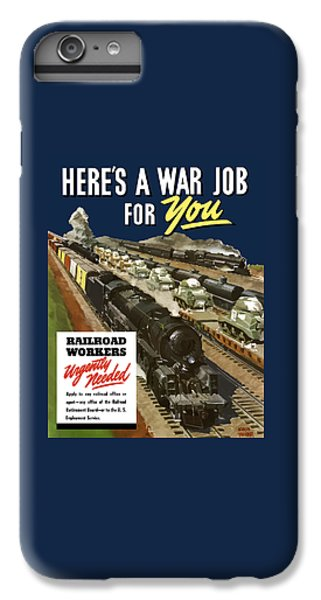 Train iPhone 6 Plus Case - Railroad Workers Urgently Needed by War Is Hell Store