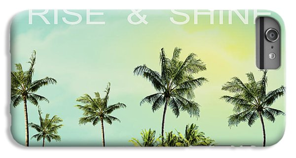 Rise And  Shine IPhone 6 Plus Case by Mark Ashkenazi
