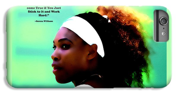 Serena Williams Motivational Quote 1a IPhone 6 Plus Case by Brian Reaves