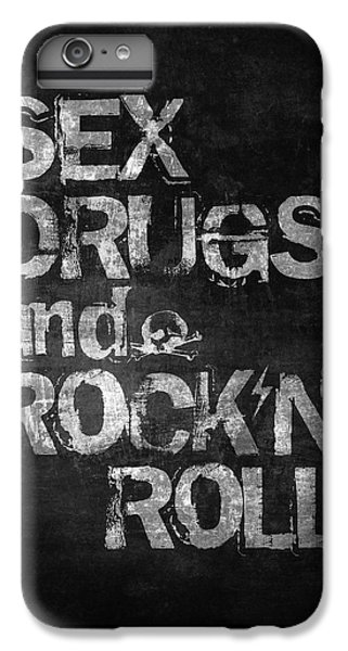 Rock And Roll iPhone 6 Plus Case - Sex Drugs And Rock N Roll by Taylan Apukovska